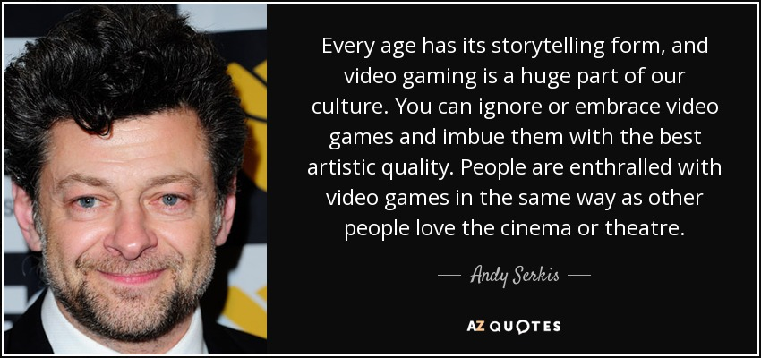 Andy Serkis Quote Every Age Has Its Storytelling Form And Video