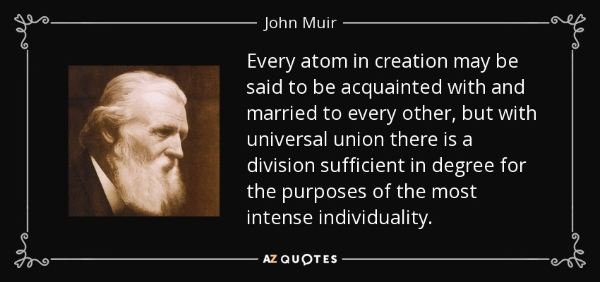John Muir Quote Every Atom In Creation May Be Said To Be Acquainted