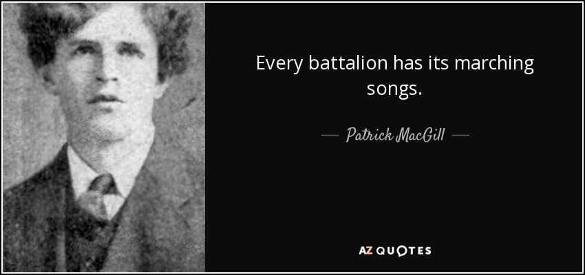 Every battalion has its marching songs. - Patrick MacGill