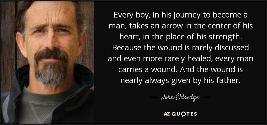 John Eldredge Quote Every Boy In His Journey To Become A Man Takes