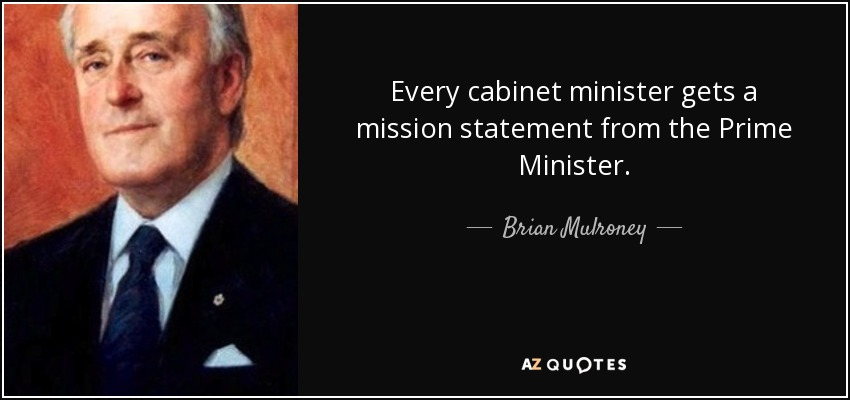 Every cabinet minister gets a mission statement from the Prime Minister. - Brian Mulroney