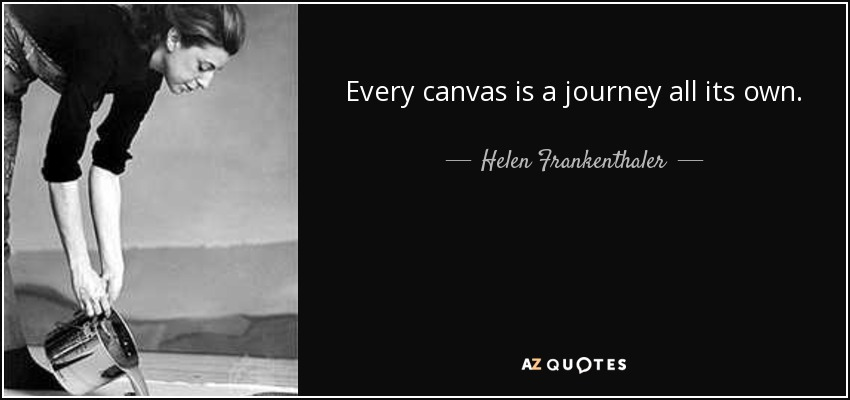 Every canvas is a journey all its own. - Helen Frankenthaler