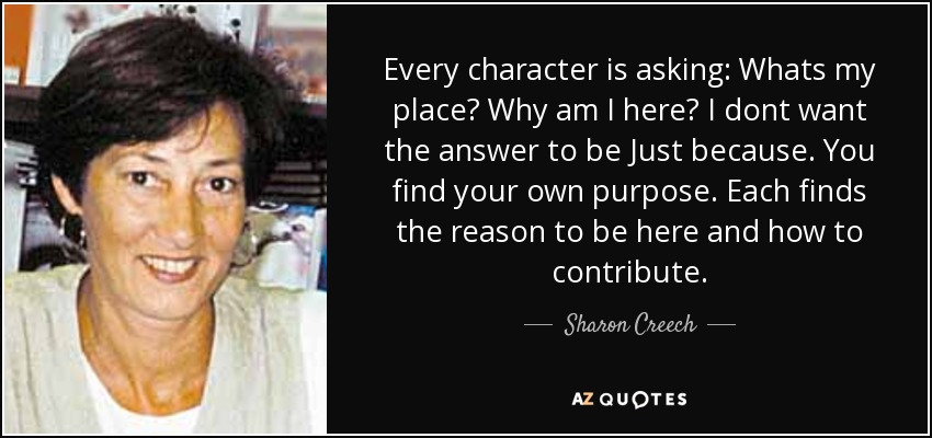 Sharon Creech Quote Every Character Is Asking Whats My Place Why