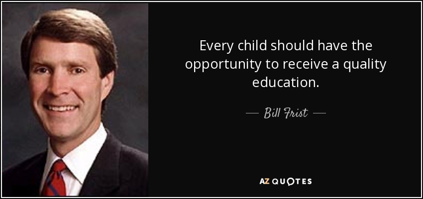 Bill Frist Quote Every Child Should Have The Opportunity To Receive A Quality