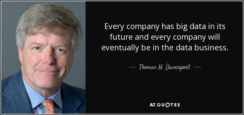 Every company has big data in its future and every company will eventually be in the data business. - Thomas H. Davenport