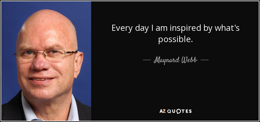 Every day I am inspired by what's possible. - Maynard Webb
