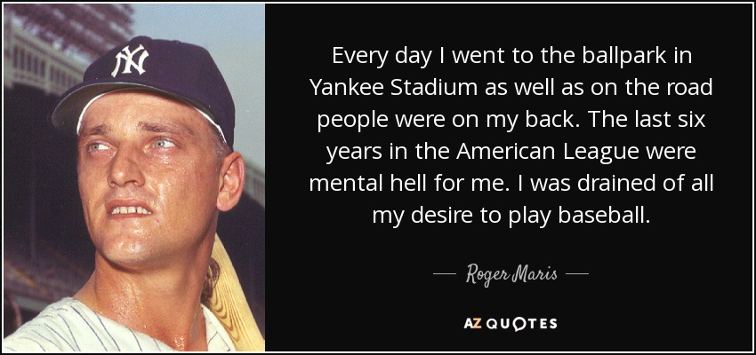 Roger Maris Quote Every Day I Went To The Ballpark In Yankee Stadium