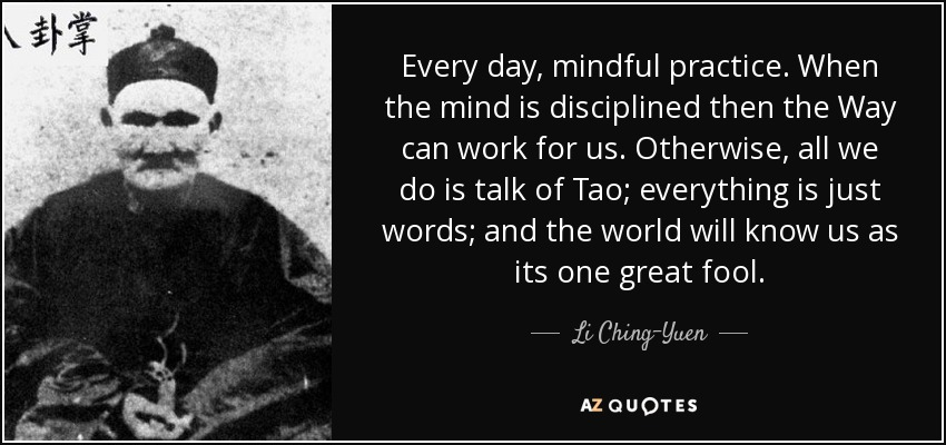 Li Ching-Yuen quote: Every day, mindful practice. When the ...