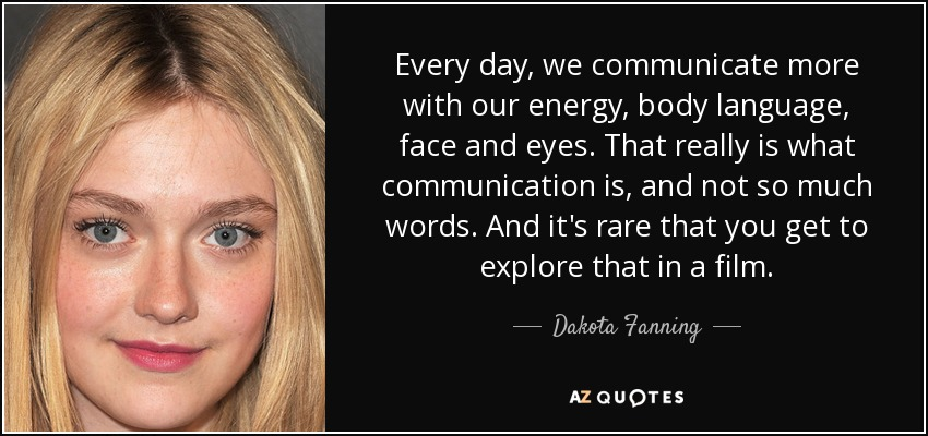 Dakota Fanning quote: Every day, we communicate more with