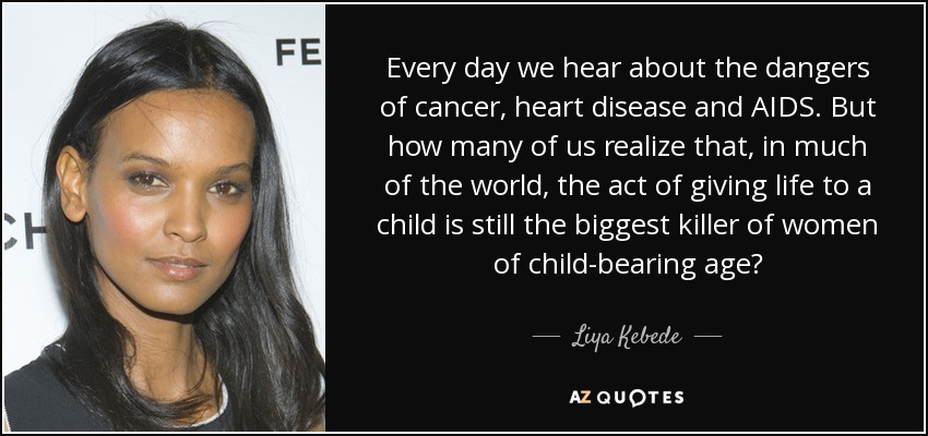 Liya Kebede quote: Every day we hear about the dangers of ...
