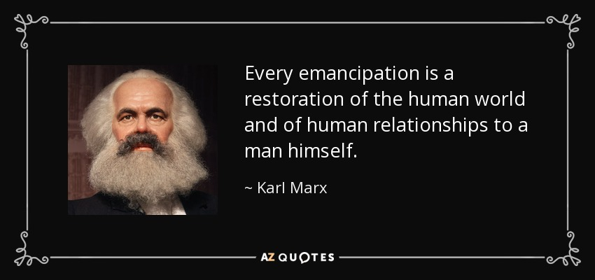Karl Marx Quote Every Emancipation Is A Restoration Of The Human