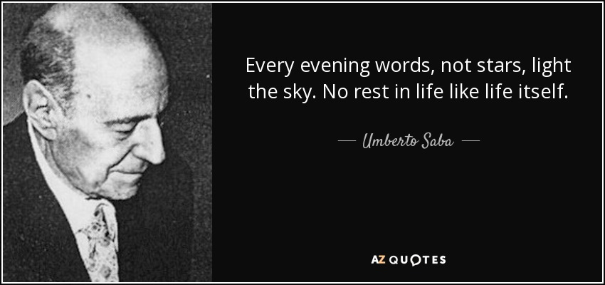 Umberto Saba Quote Every Evening Words Not Stars Light The Sky