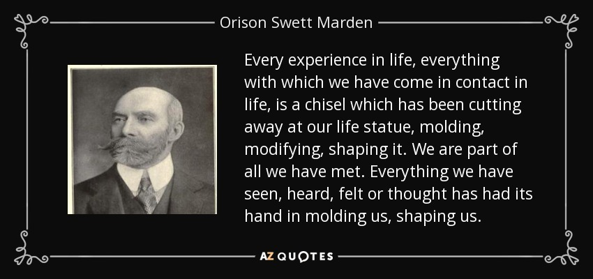 Orison Swett Marden Quote Every Experience In Life Everything With