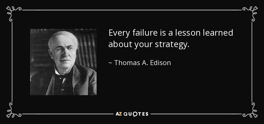 Every failure is a lesson learned about your strategy. - Thomas A. Edison