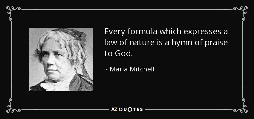 Every formula which expresses a law of nature is a hymn of praise to God. - Maria Mitchell