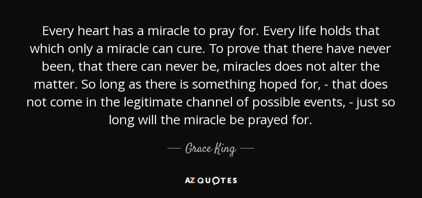 Grace King quote: Every heart has a miracle to pray for ...