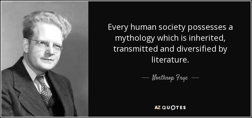 Every human society possesses a mythology which is inherited, transmitted and diversified by literature. - Northrop Frye