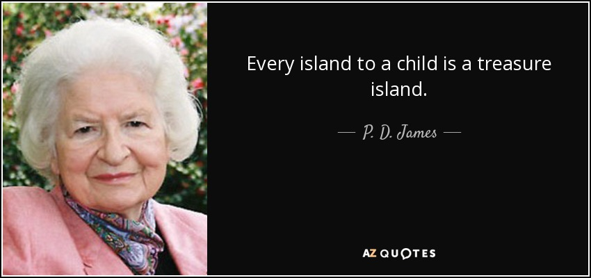 Every island to a child is a treasure island. - P. D. James
