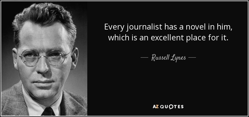 Every journalist has a novel in him, which is an excellent place for it. - Russell Lynes