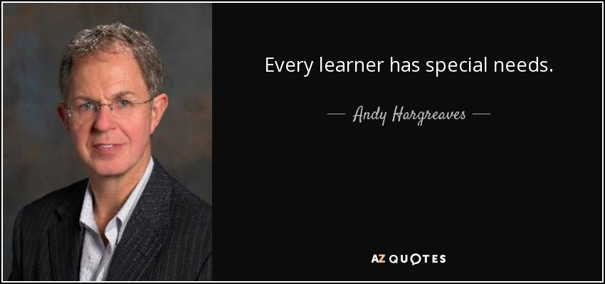 Every learner has special needs. - Andy Hargreaves