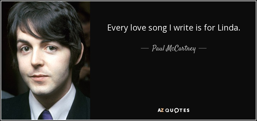 Every love song I write is for Linda. - Paul McCartney
