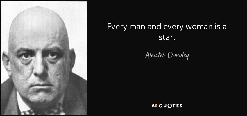 Every man and every woman is a star. - Aleister Crowley