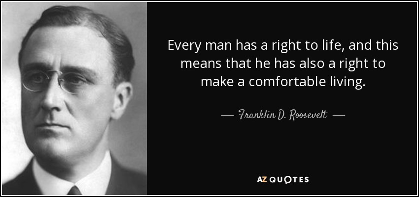 Franklin D Roosevelt Quote Every Man Has A Right To Life And This