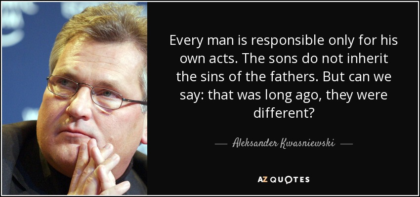 Aleksander Kwasniewski Quote Every Man Is Responsible Only For His