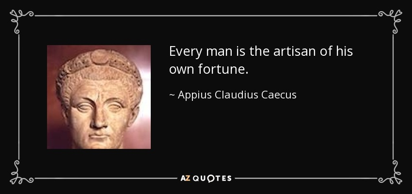 Every man is the artisan of his own fortune. - Appius Claudius Caecus
