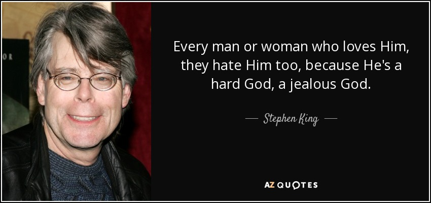 Every man or woman who loves Him, they hate Him too, because He's a hard God, a jealous God. - Stephen King