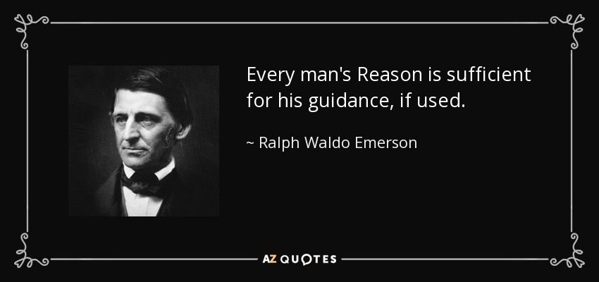 Every man's Reason is sufficient for his guidance, if used. - Ralph Waldo Emerson