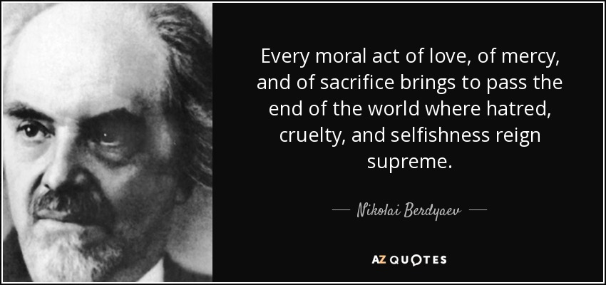 Moral Quotes About Love Cool Nikolai Berdyaev Quote Every Moral Act Of Love Of Mercy And Of