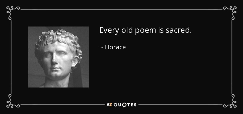 Every old poem is sacred. - Horace