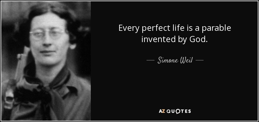 Every perfect life is a parable invented by God. - Simone Weil