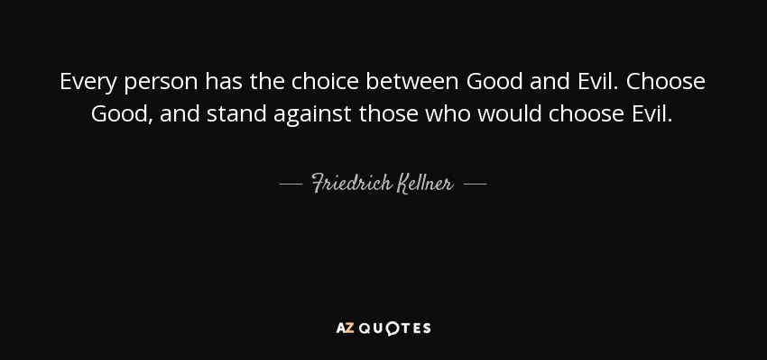 Friedrich Kellner Quote Every Person Has The Choice Between Good