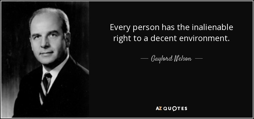 Every person has the inalienable right to a decent environment. - Gaylord Nelson