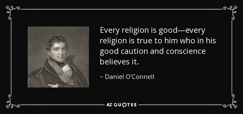 Dan Wolfe Quotes: Daniel O'Connell Quote: Every Religion Is Good—every