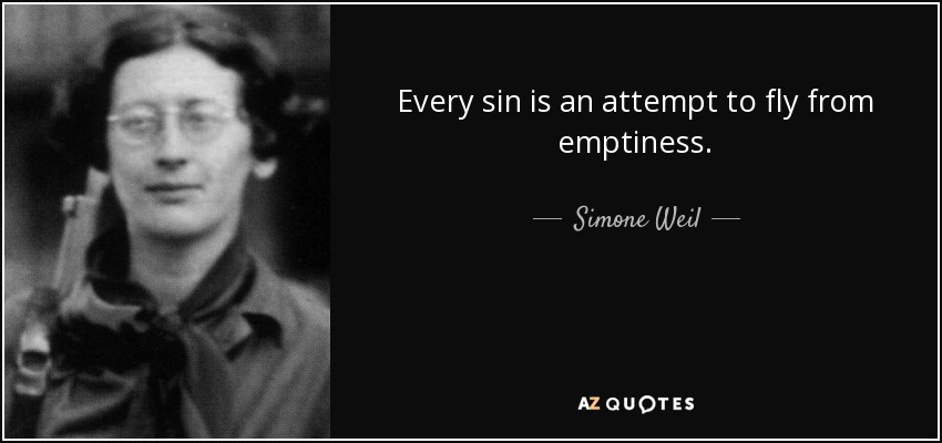 Every sin is an attempt to fly from emptiness. - Simone Weil