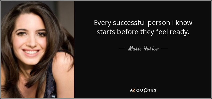 Marie Forleo Quote Every Successful Person I Know Starts Before