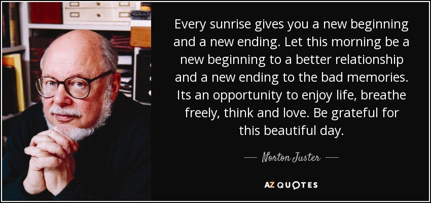 Norton Juster Quote Every Sunrise Gives You A New Beginning And A
