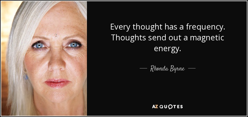 rhonda byrne quote every thought has a frequency thoughts send out