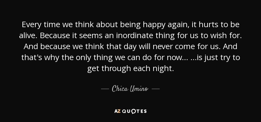 Chica Umino Quote Every Time We Think About Being Happy Again It