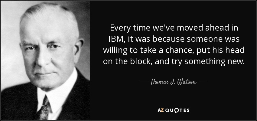 Ibm Quote Thomas Jwatson Quote Every Time We've Moved Ahead In Ibm It .