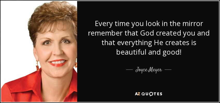 Joyce Meyer Quote Every Time You Look In The Mirror Remember That