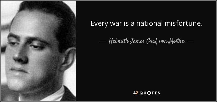 Every war is a national misfortune. - Helmuth James Graf von Moltke