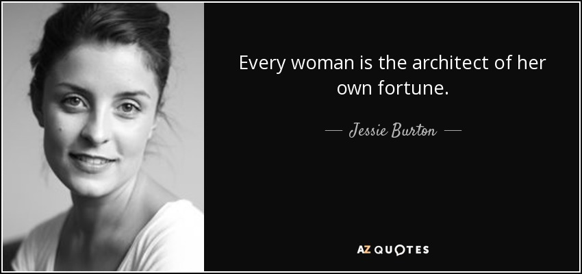 Every woman is the architect of her own fortune. - Jessie Burton