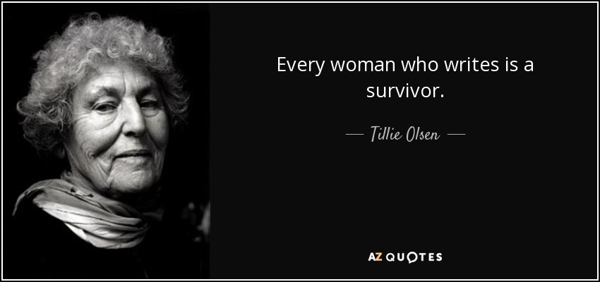 Every woman who writes is a survivor. - Tillie Olsen