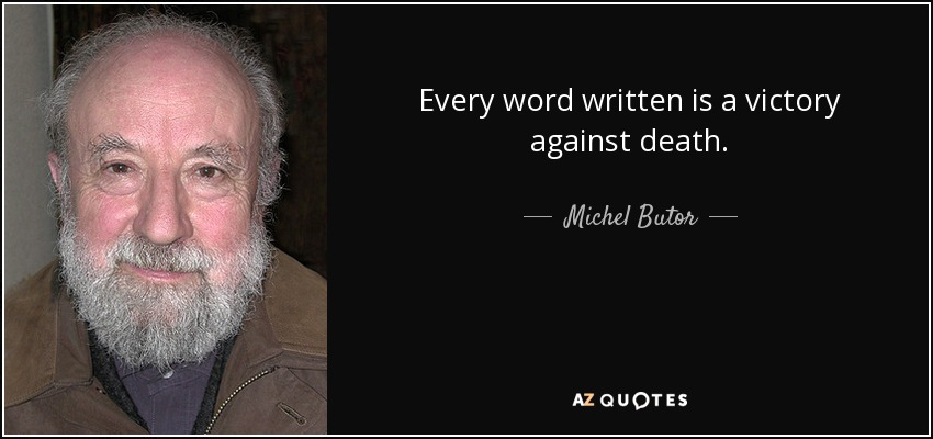 Every word written is a victory against death. - Michel Butor
