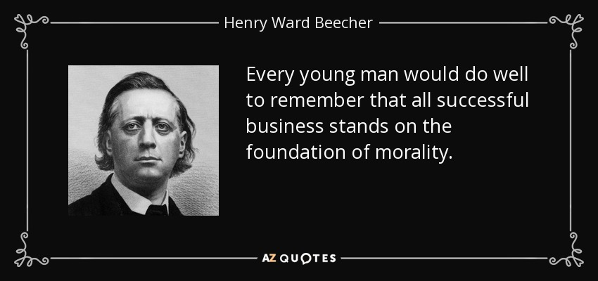 Every young man would do well to remember that all successful business stands on the foundation of morality. - Henry Ward Beecher