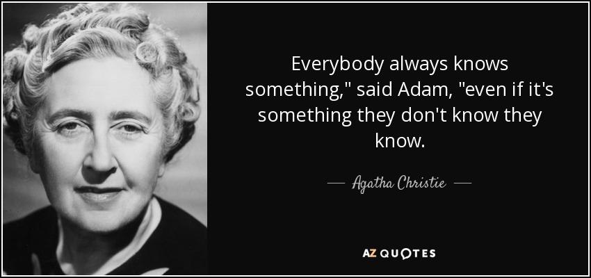 Everybody always knows something,